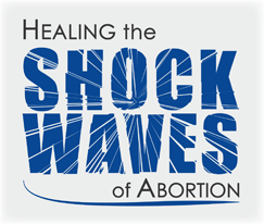 Healing the Shockwaves of Abortion